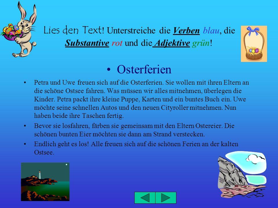 Lies den Text! Unterstreiche die Verben blau, die Substantive rot und die Adjektive grün!
