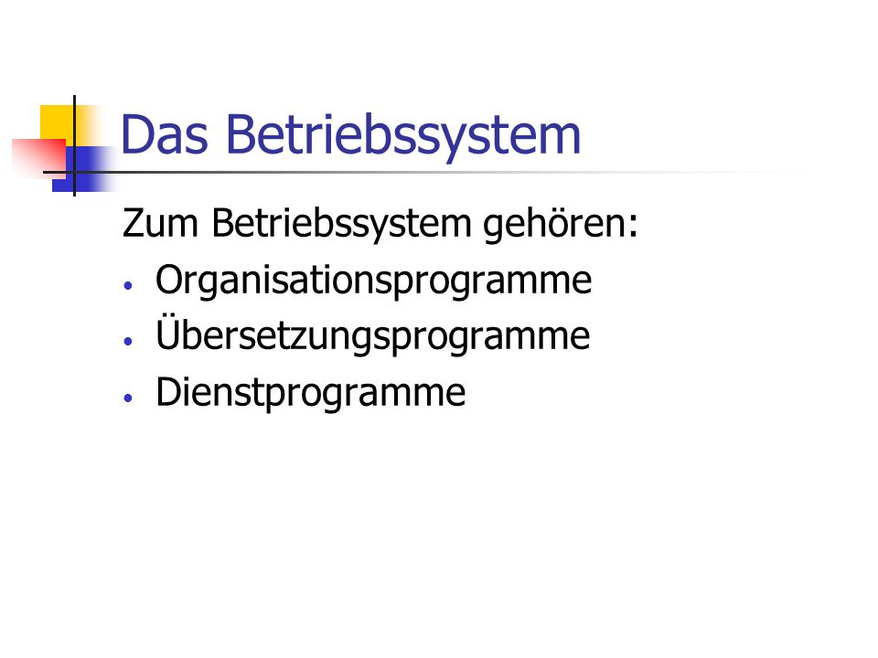 Das Betriebssystem Zum Betriebssystem gehören: Organisationsprogramme