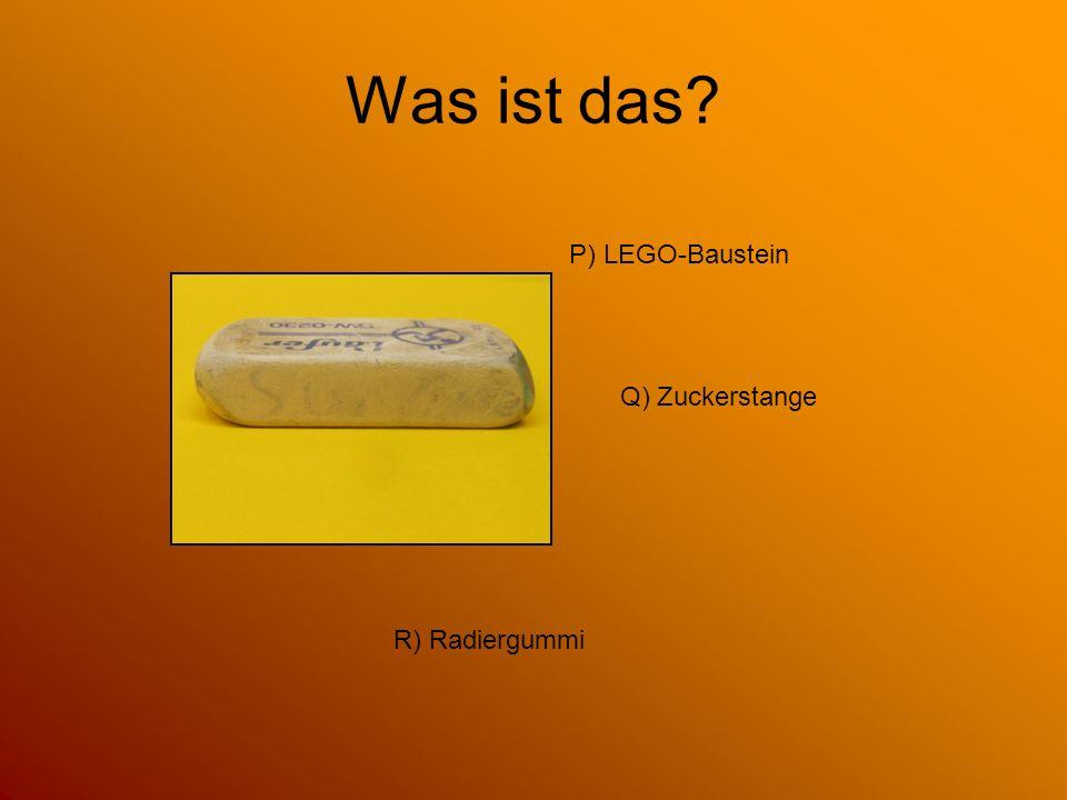 Was ist das P) LEGO-Baustein Q) Zuckerstange R) Radiergummi