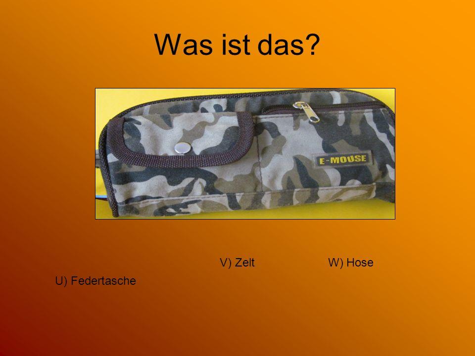 Was ist das V) Zelt W) Hose U) Federtasche