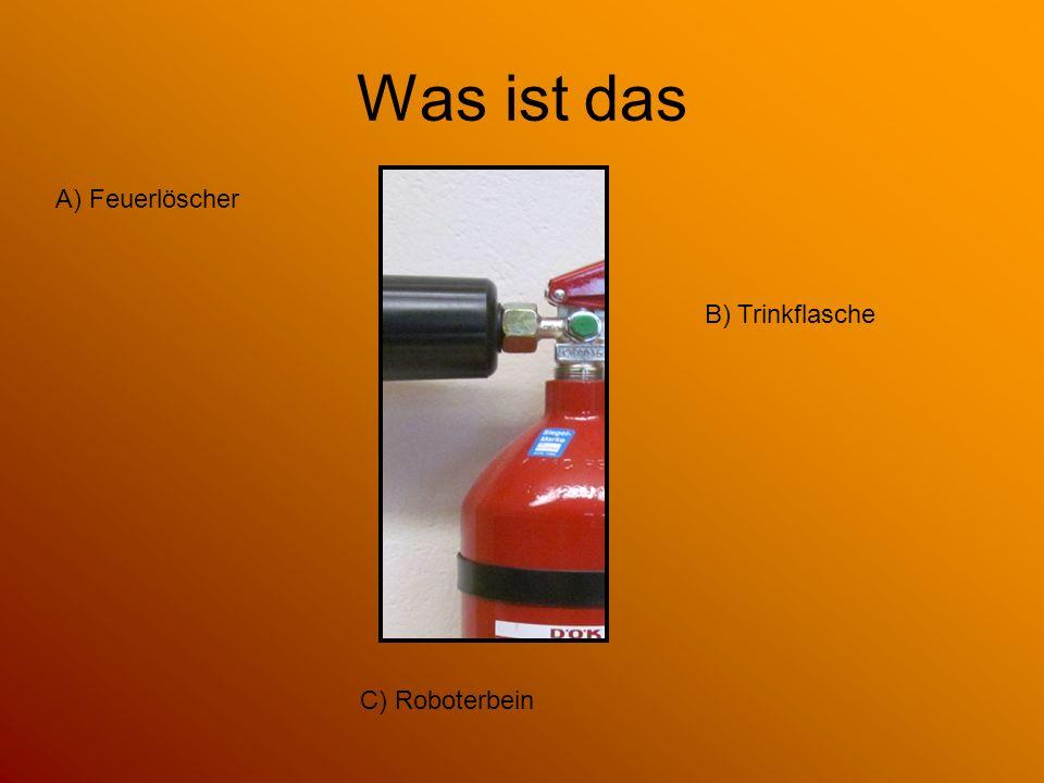 Was ist das A) Feuerlöscher B) Trinkflasche C) Roboterbein