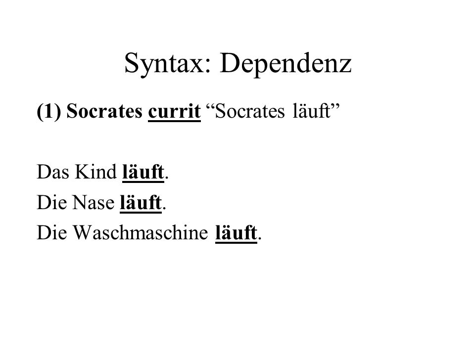 Syntax: Dependenz (1) Socrates currit Socrates läuft Das Kind läuft.