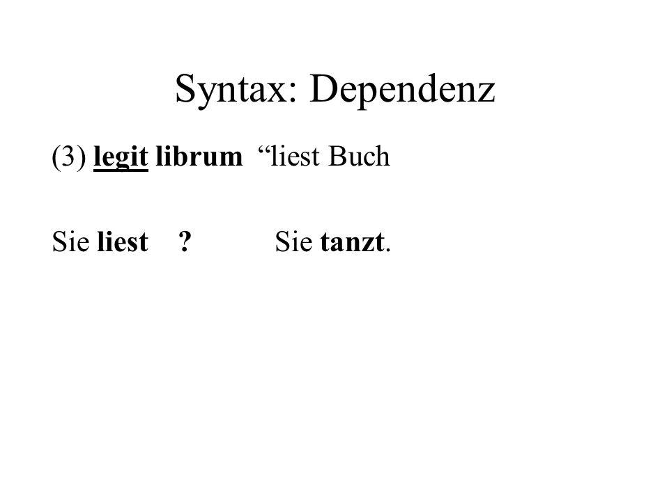Syntax: Dependenz (3) legit librum liest Buch Sie liest Sie tanzt.
