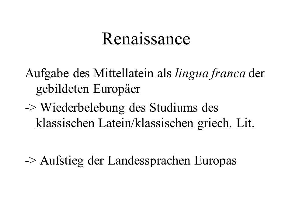 Renaissance Aufgabe des Mittellatein als lingua franca der gebildeten Europäer.