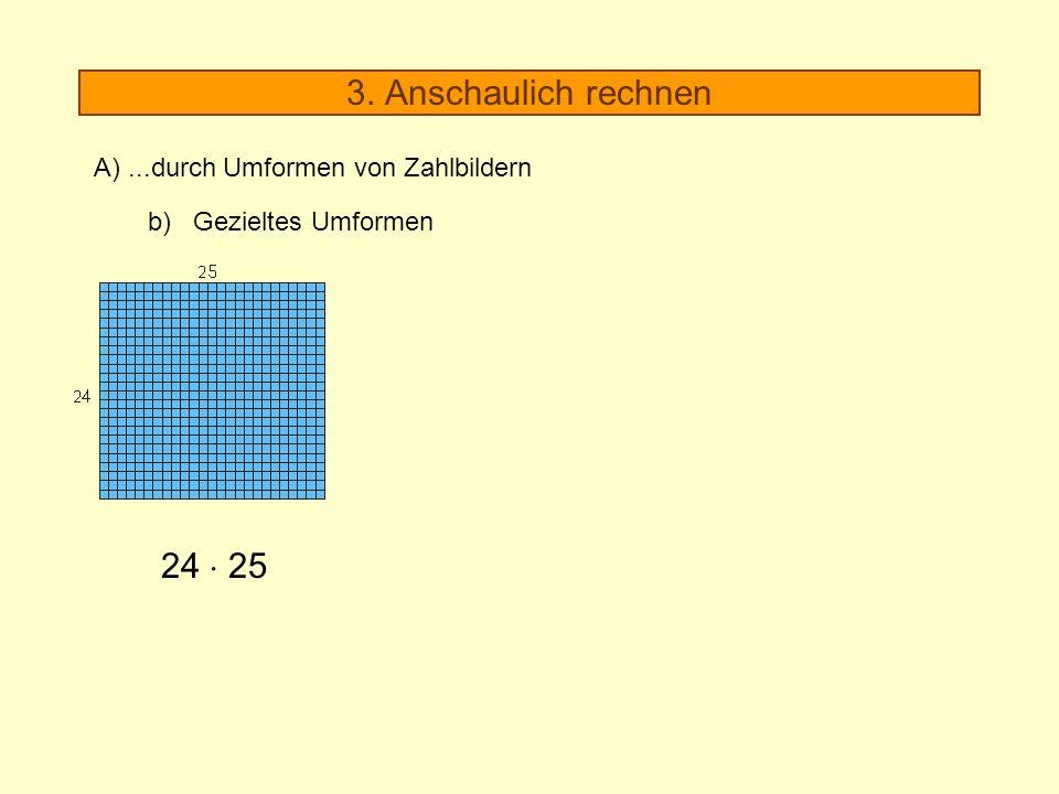 3. Anschaulich rechnen 24  25 A) ...durch Umformen von Zahlbildern