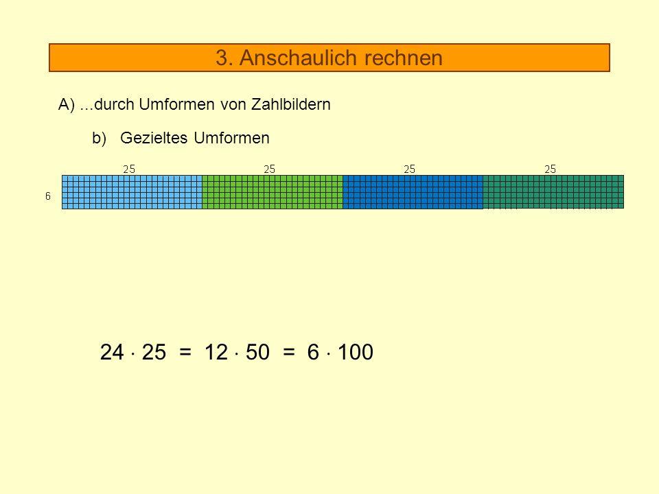 3. Anschaulich rechnen 24  25 = 12  50 = 6  100