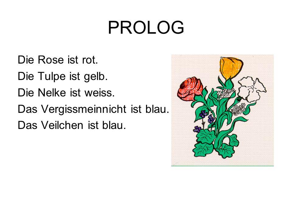 PROLOG Die Rose ist rot. Die Tulpe ist gelb. Die Nelke ist weiss.