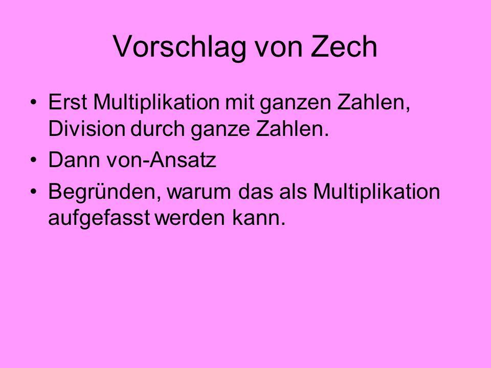 Vorschlag von Zech Erst Multiplikation mit ganzen Zahlen, Division durch ganze Zahlen. Dann von-Ansatz.