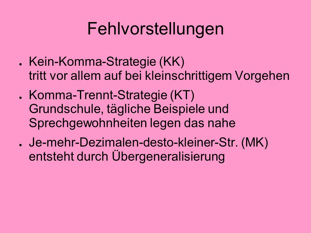 Fehlvorstellungen Kein-Komma-Strategie (KK) tritt vor allem auf bei kleinschrittigem Vorgehen.
