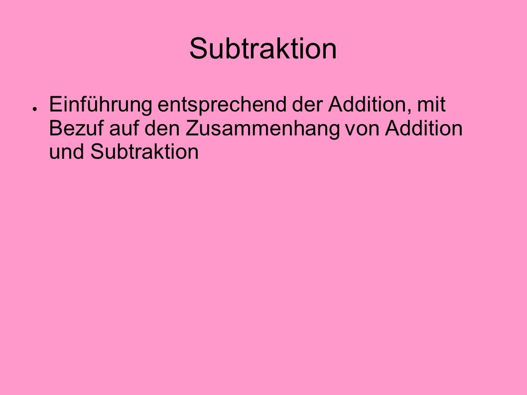 SubtraktionEinführung entsprechend der Addition, mit Bezuf auf den Zusammenhang von Addition und Subtraktion.
