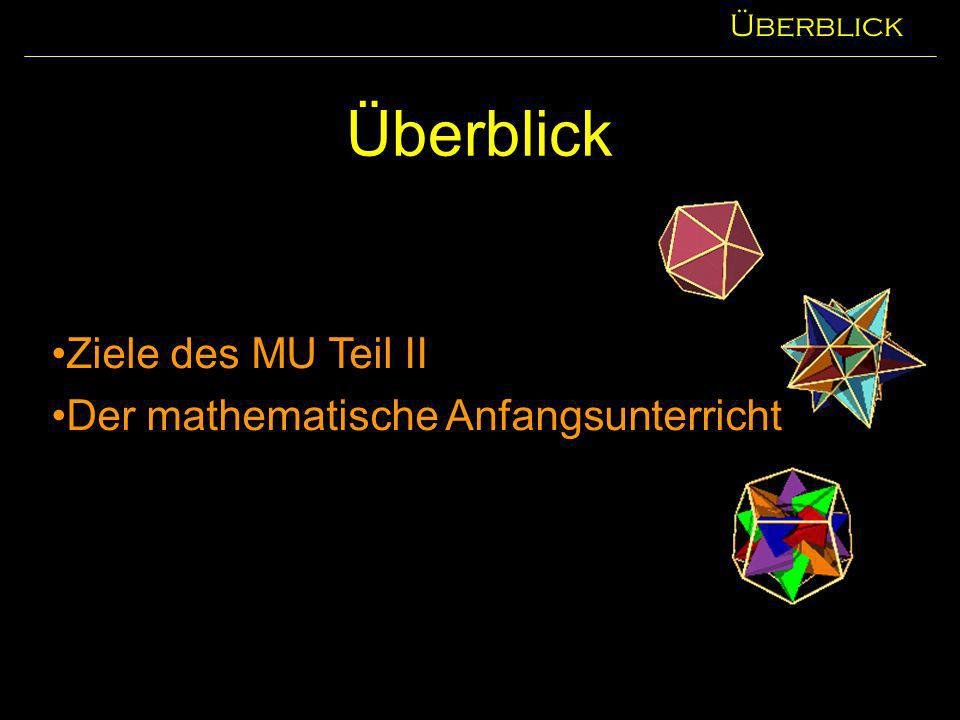 Überblick Ziele des MU Teil II Der mathematische Anfangsunterricht