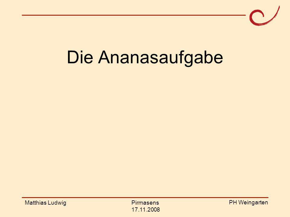 Die Ananasaufgabe Matthias Ludwig Pirmasens 17.11.2008