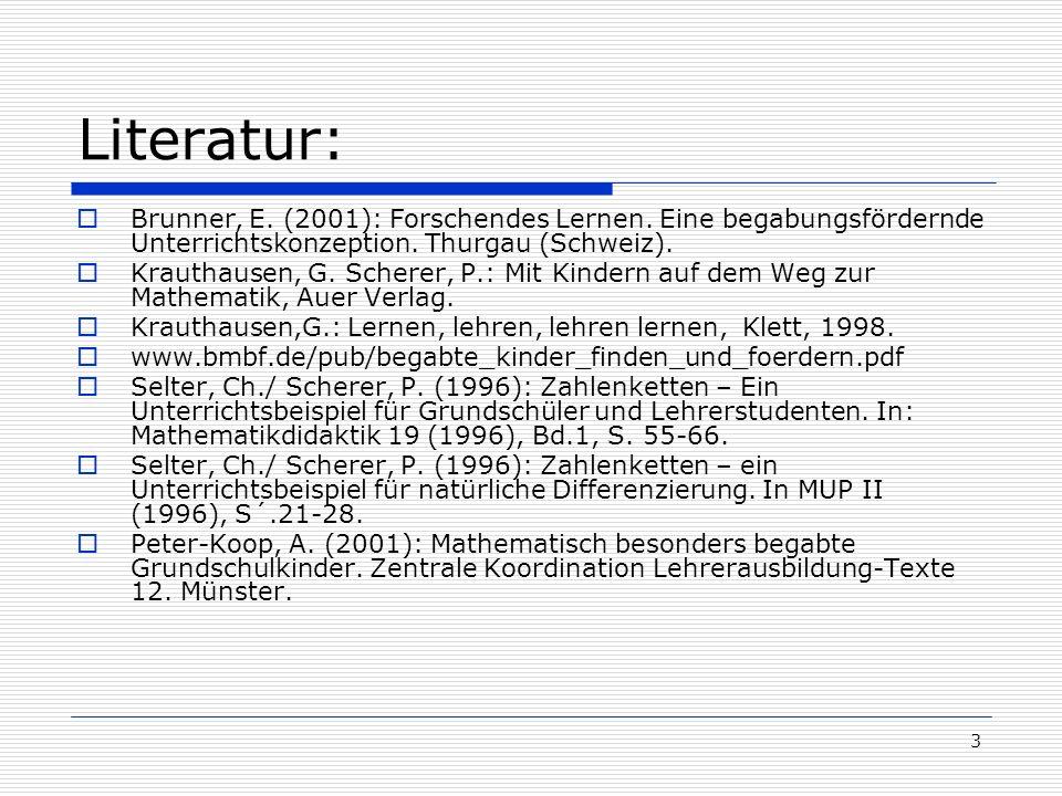 Literatur: Brunner, E. (2001): Forschendes Lernen. Eine begabungsfördernde Unterrichtskonzeption. Thurgau (Schweiz).
