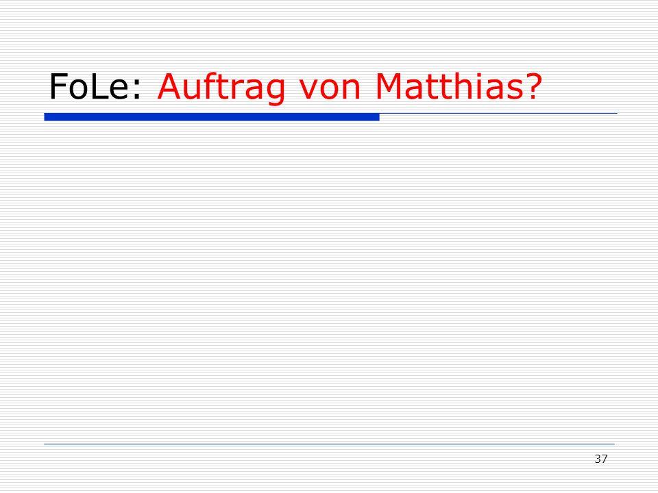 FoLe: Auftrag von Matthias