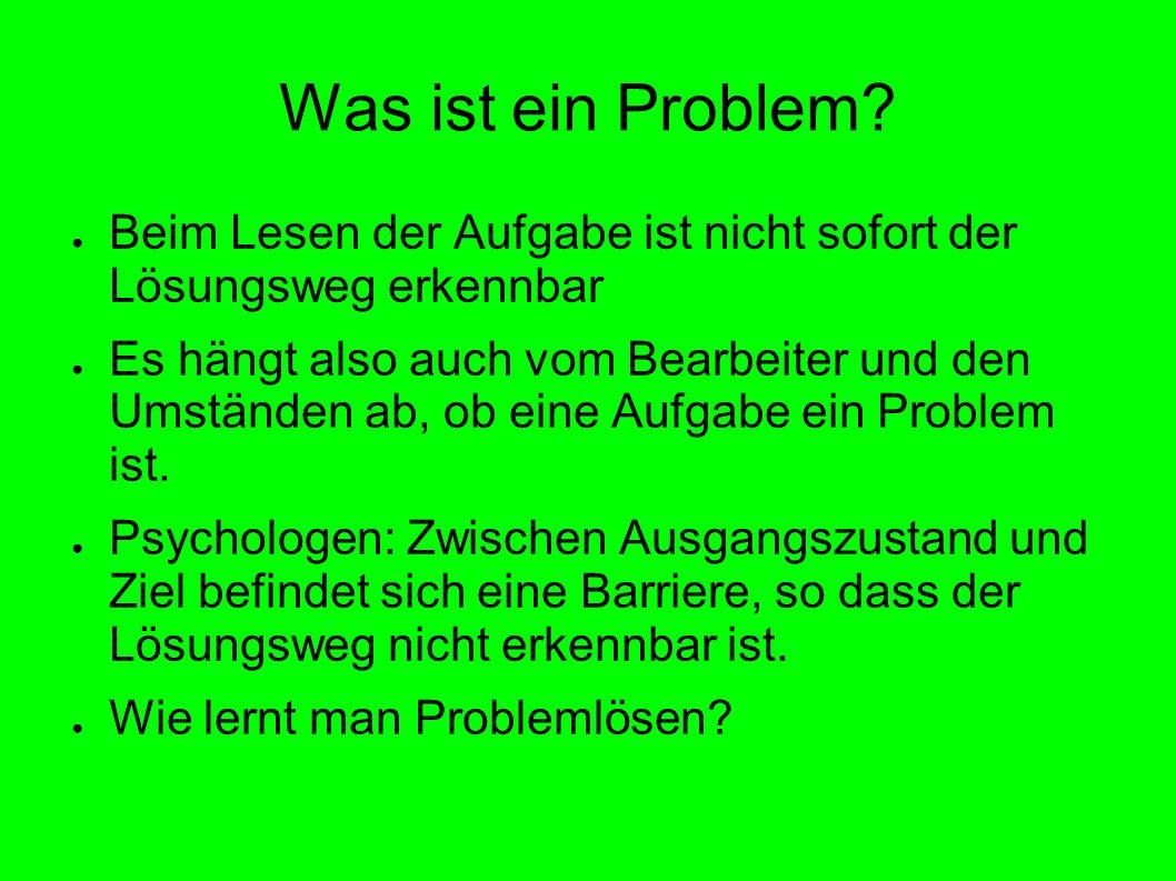 Was ist ein Problem Beim Lesen der Aufgabe ist nicht sofort der Lösungsweg erkennbar.
