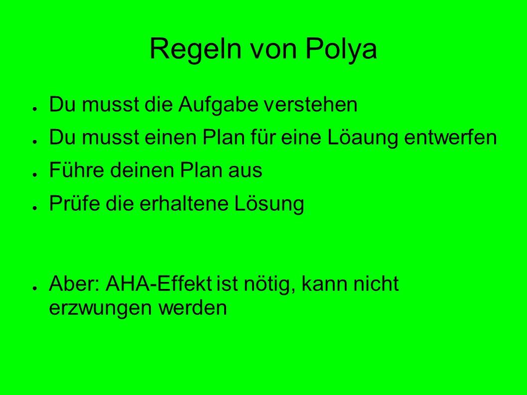 Regeln von Polya Du musst die Aufgabe verstehen