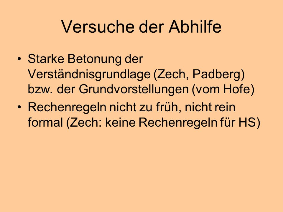 Versuche der Abhilfe Starke Betonung der Verständnisgrundlage (Zech, Padberg) bzw. der Grundvorstellungen (vom Hofe)