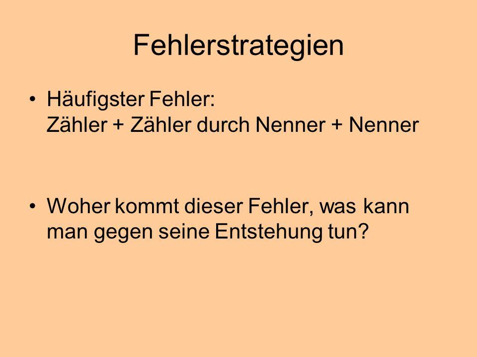 Fehlerstrategien Häufigster Fehler: Zähler + Zähler durch Nenner + Nenner.