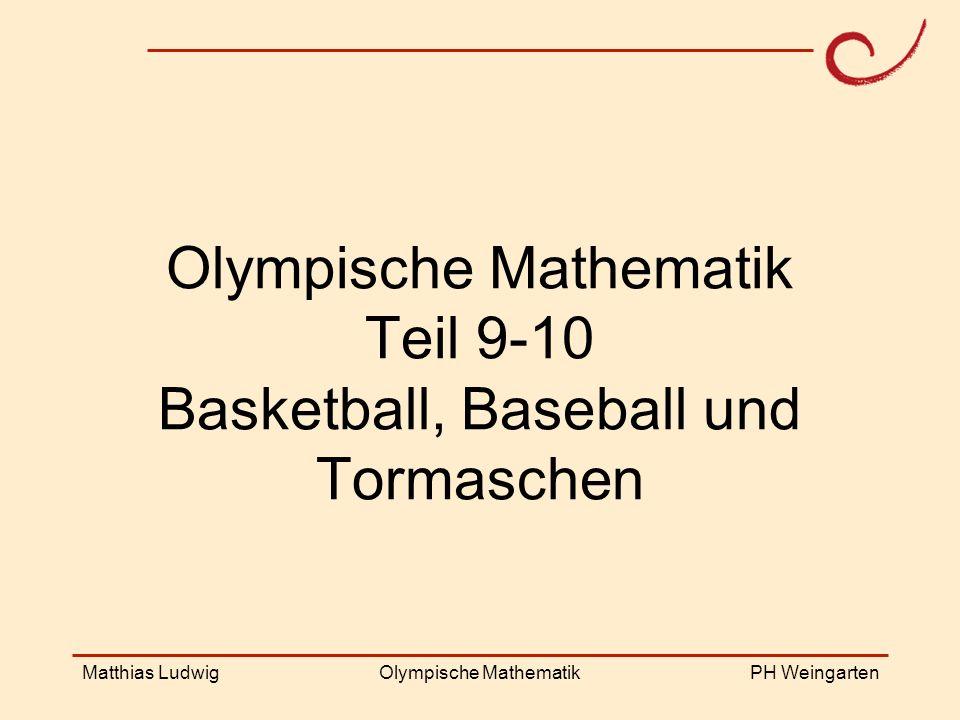 Olympische Mathematik Teil 9-10 Basketball, Baseball und Tormaschen