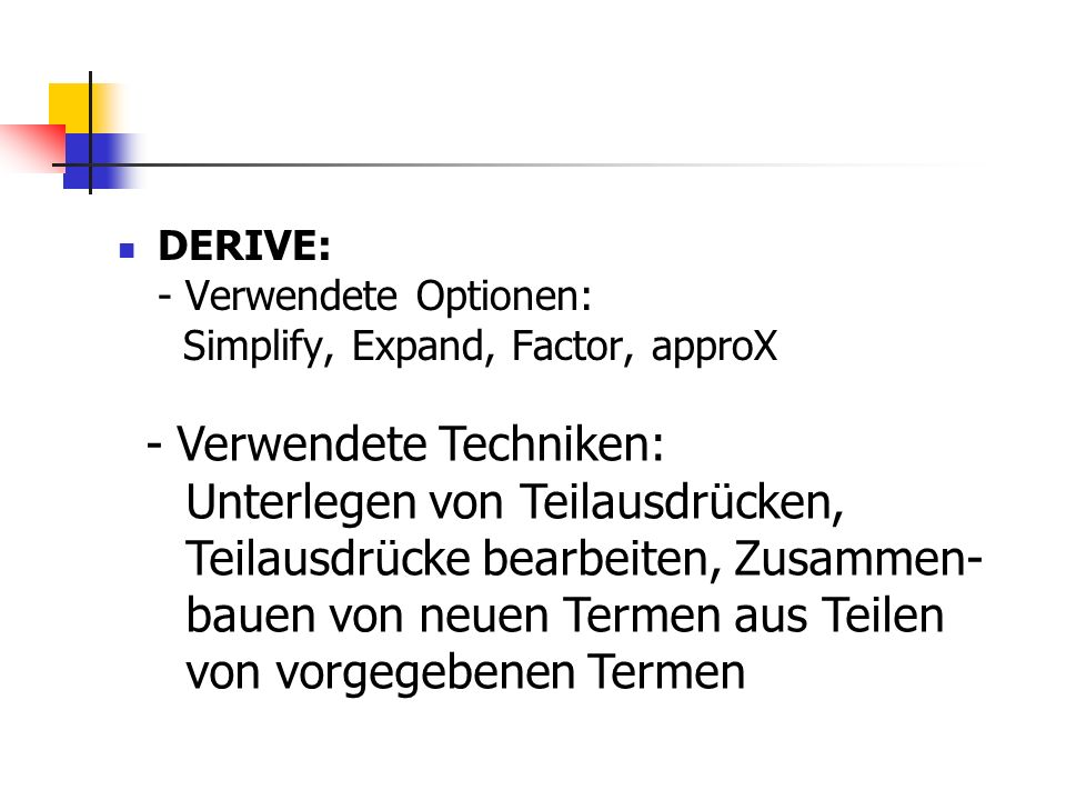 DERIVE: - Verwendete Optionen: Simplify, Expand, Factor, approX