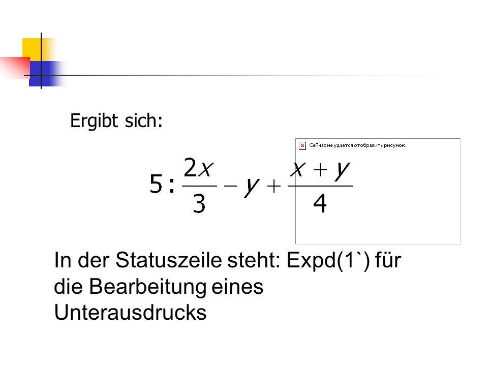Ergibt sich: In der Statuszeile steht: Expd(1`) für die Bearbeitung eines Unterausdrucks