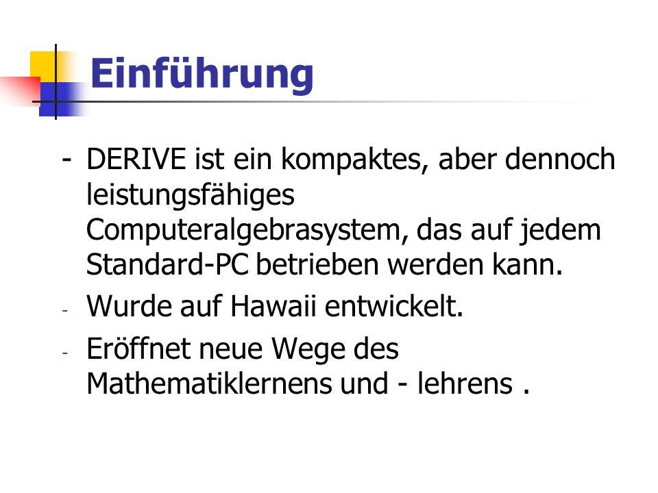 Einführung- DERIVE ist ein kompaktes, aber dennoch leistungsfähiges Computeralgebrasystem, das auf jedem Standard-PC betrieben werden kann.