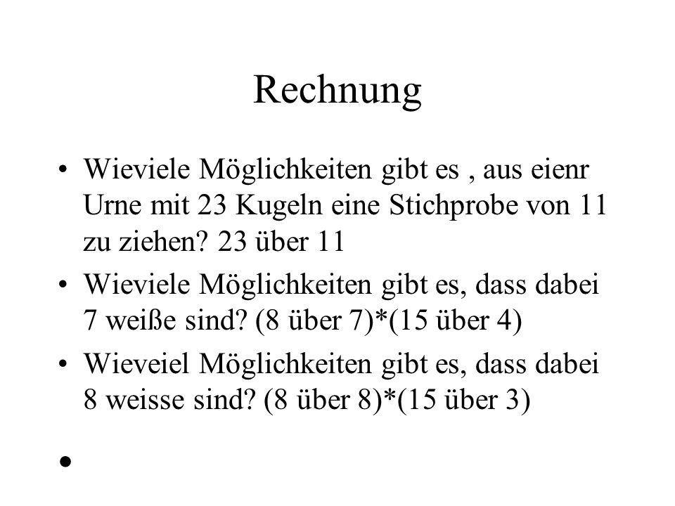 Rechnung Wieviele Möglichkeiten gibt es , aus eienr Urne mit 23 Kugeln eine Stichprobe von 11 zu ziehen 23 über 11.