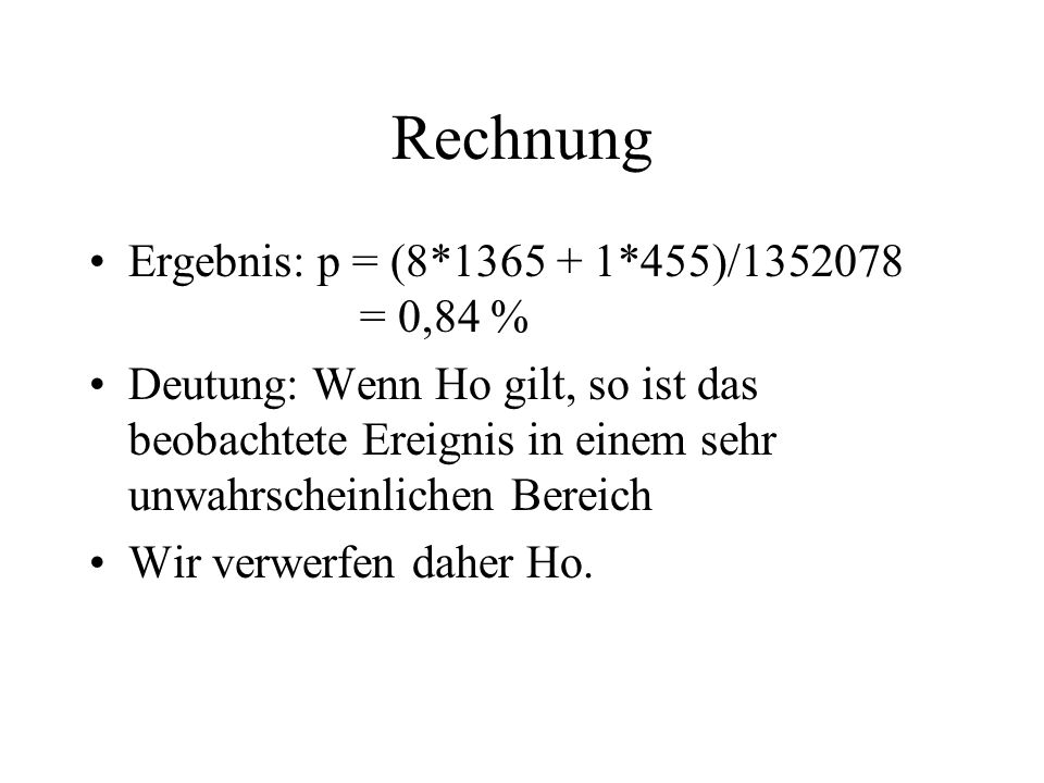Rechnung Ergebnis: p = (8*1365 + 1*455)/1352078 = 0,84 %