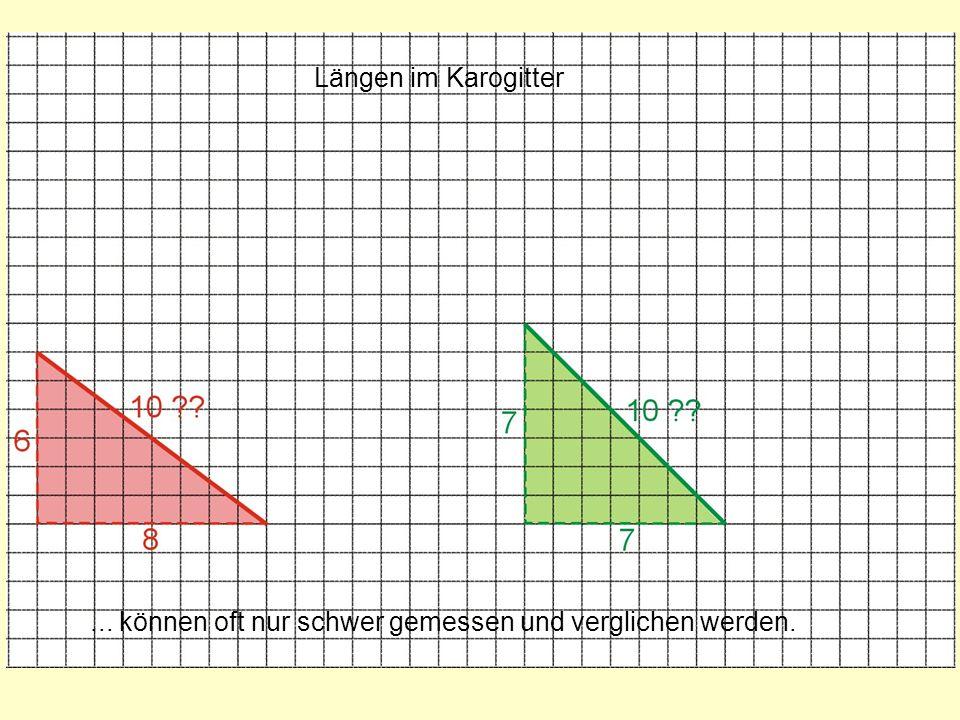 Längen im Karogitter ... können oft nur schwer gemessen und verglichen werden.