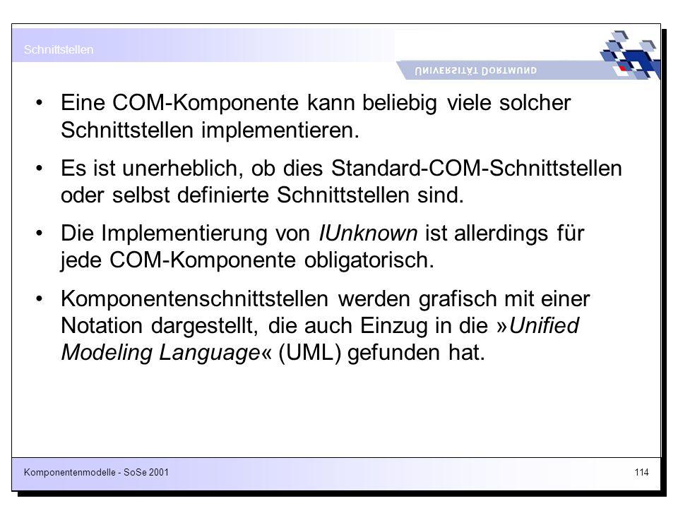 Schnittstellen Eine COM-Komponente kann beliebig viele solcher Schnittstellen implementieren.