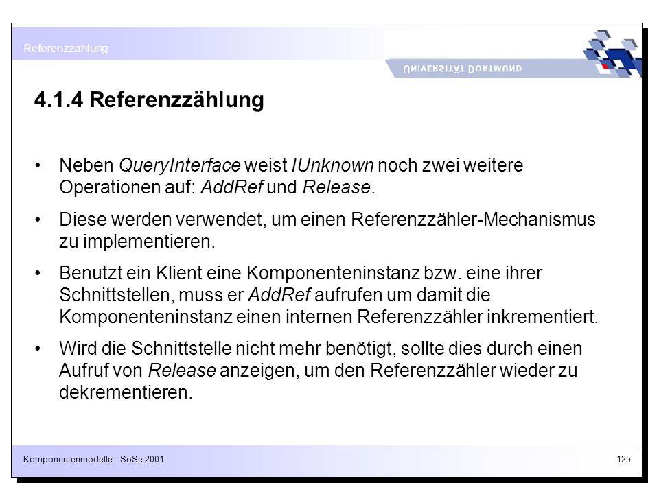 Referenzzählung 4.1.4 Referenzzählung. Neben QueryInterface weist IUnknown noch zwei weitere Operationen auf: AddRef und Release.