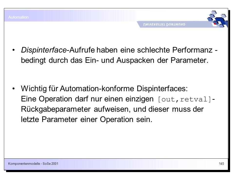 Automation Dispinterface-Aufrufe haben eine schlechte Performanz - bedingt durch das Ein- und Auspacken der Parameter.