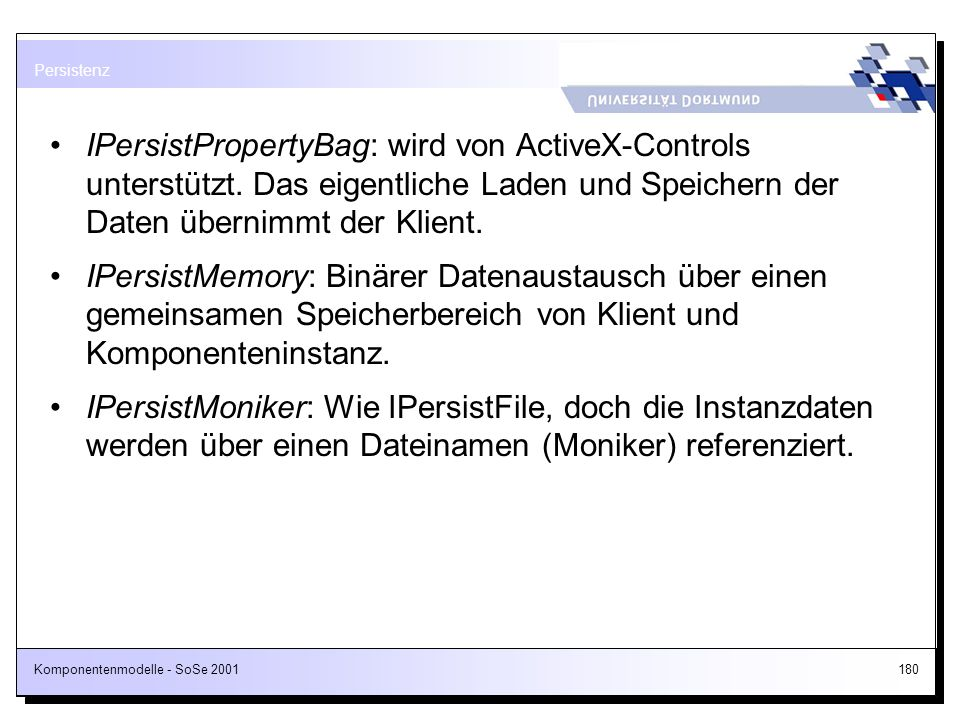 Persistenz IPersistPropertyBag: wird von ActiveX-Controls unterstützt. Das eigentliche Laden und Speichern der Daten übernimmt der Klient.