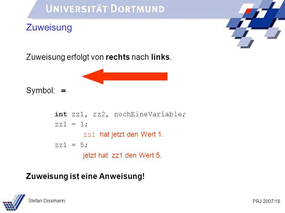 Zuweisung Zuweisung erfolgt von rechts nach links. Symbol: =