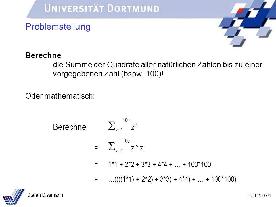 Problemstellung Berechne die Summe der Quadrate aller natürlichen Zahlen bis zu einer vorgegebenen Zahl (bspw. 100)!