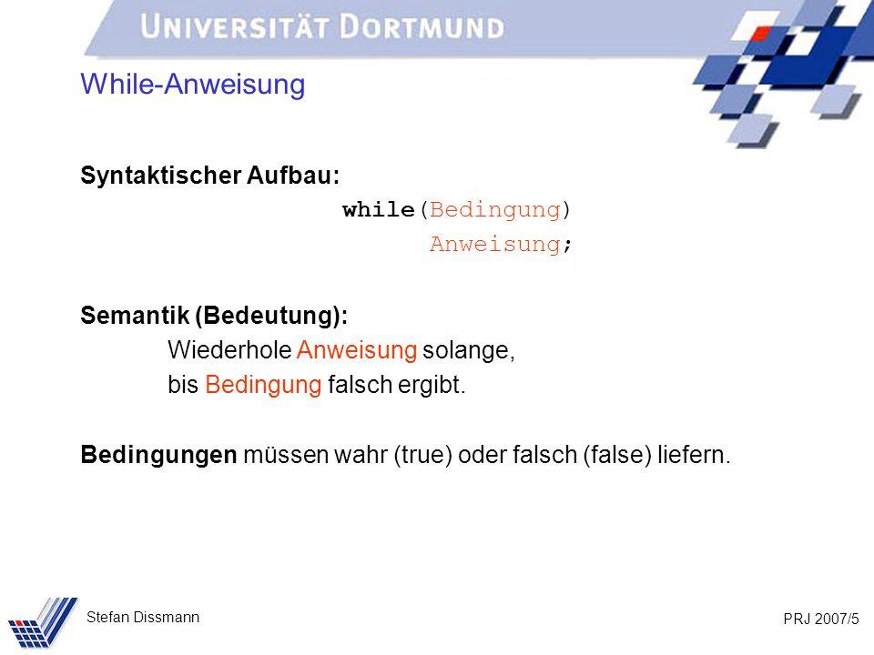 While-Anweisung Syntaktischer Aufbau: while(Bedingung) Anweisung;