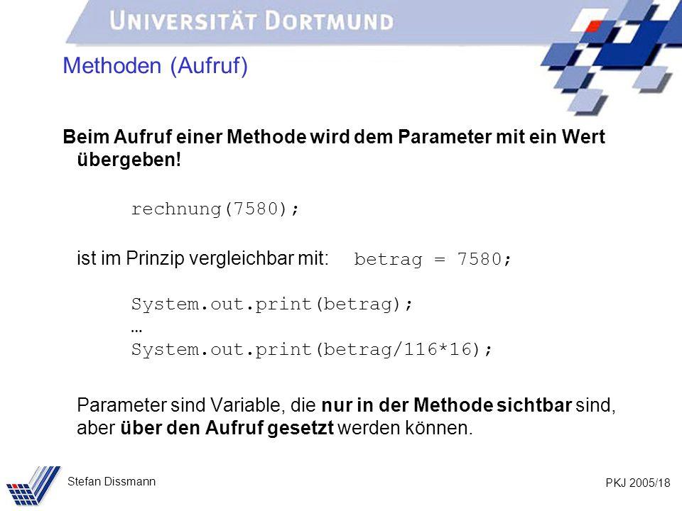 Methoden (Aufruf) Beim Aufruf einer Methode wird dem Parameter mit ein Wert übergeben! rechnung(7580);