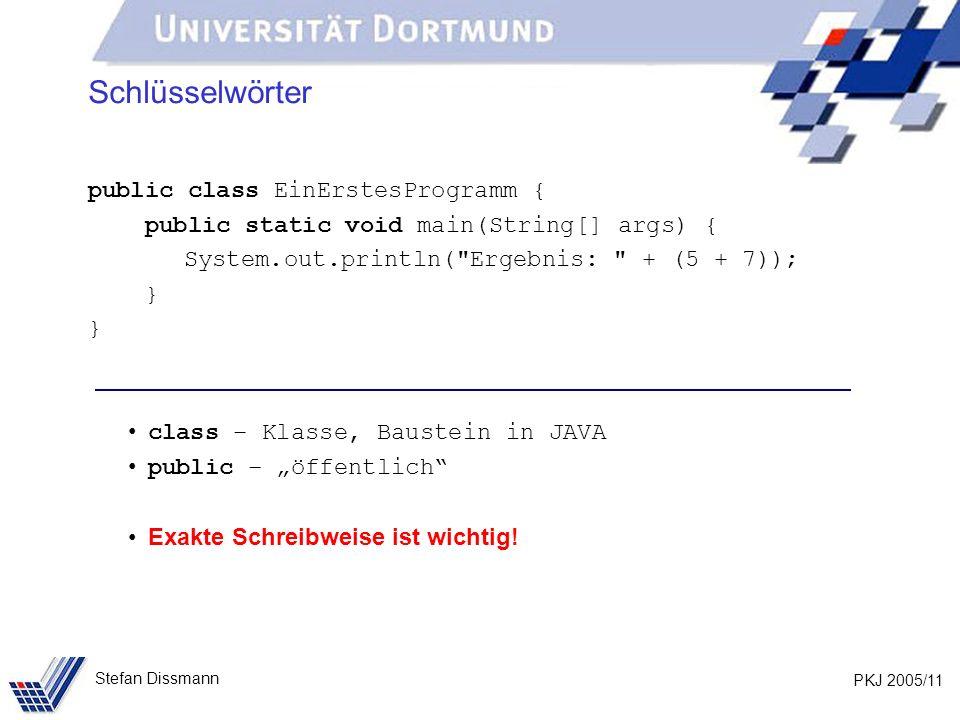 Schlüsselwörter public class EinErstesProgramm {