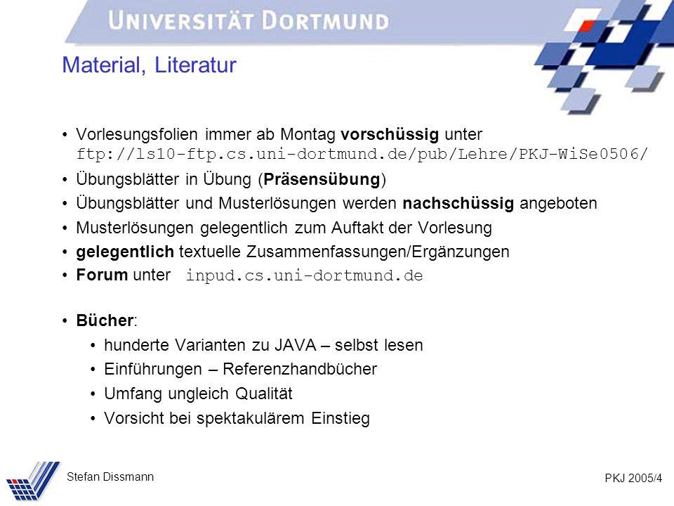 Material, Literatur Vorlesungsfolien immer ab Montag vorschüssig unter ftp://ls10-ftp.cs.uni-dortmund.de/pub/Lehre/PKJ-WiSe0506/