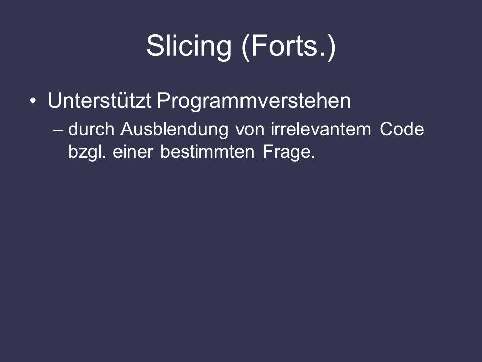 Slicing (Forts.) Unterstützt Programmverstehen