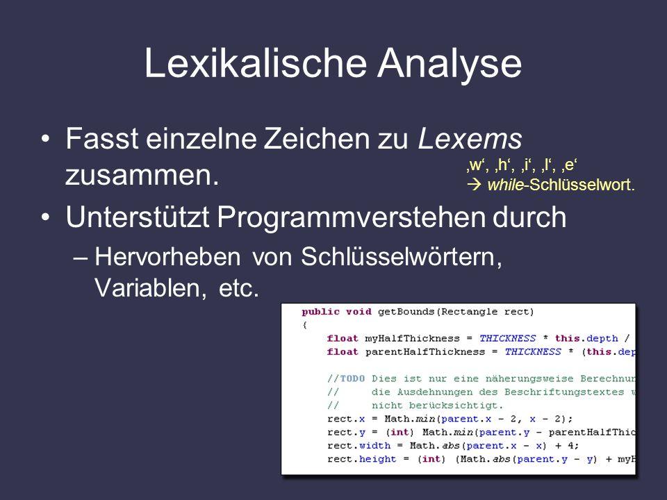 Lexikalische Analyse Fasst einzelne Zeichen zu Lexems zusammen.