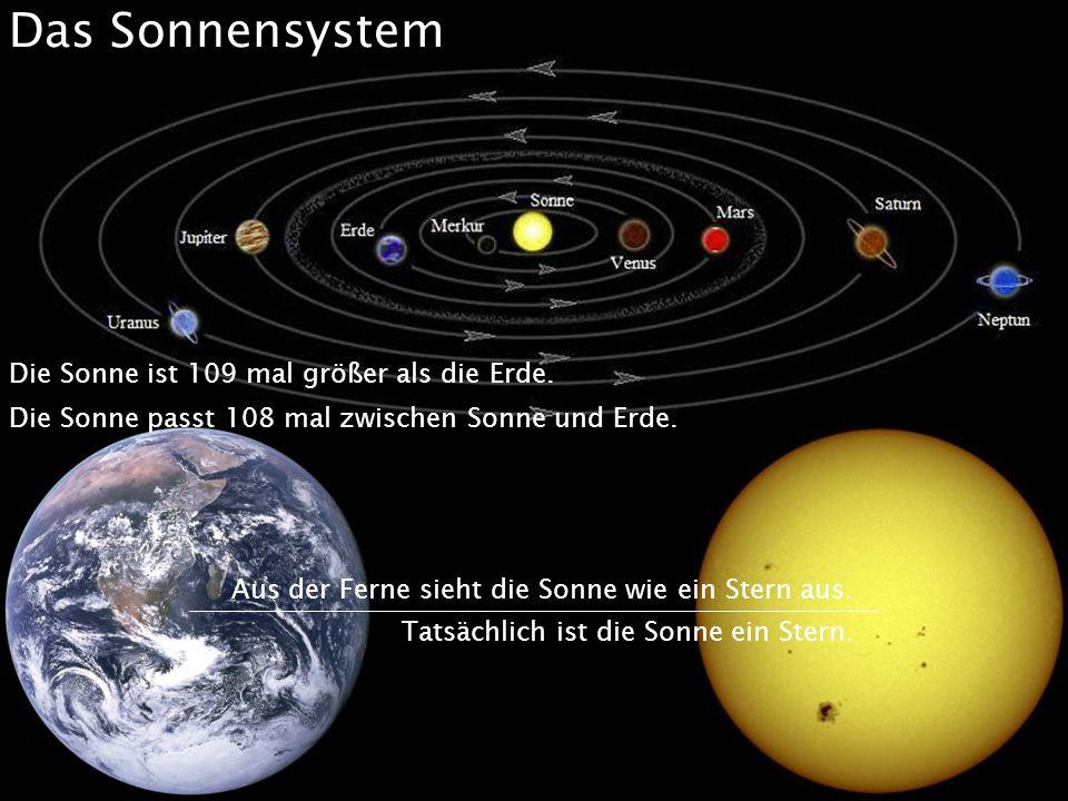 Das Sonnensystem Die Sonne ist 109 mal größer als die Erde.