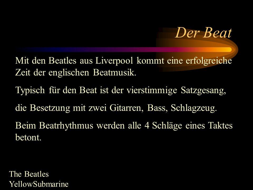 Der Beat Mit den Beatles aus Liverpool kommt eine erfolgreiche Zeit der englischen Beatmusik. Typisch für den Beat ist der vierstimmige Satzgesang,