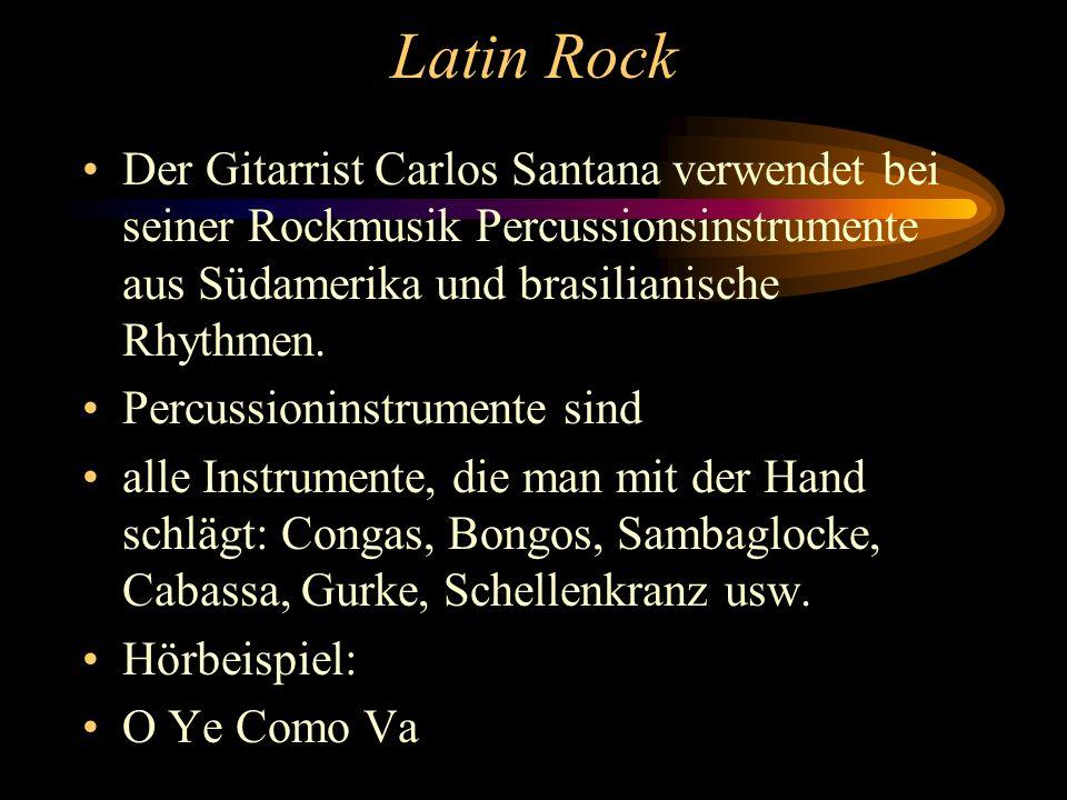 Latin Rock Der Gitarrist Carlos Santana verwendet bei seiner Rockmusik Percussionsinstrumente aus Südamerika und brasilianische Rhythmen.