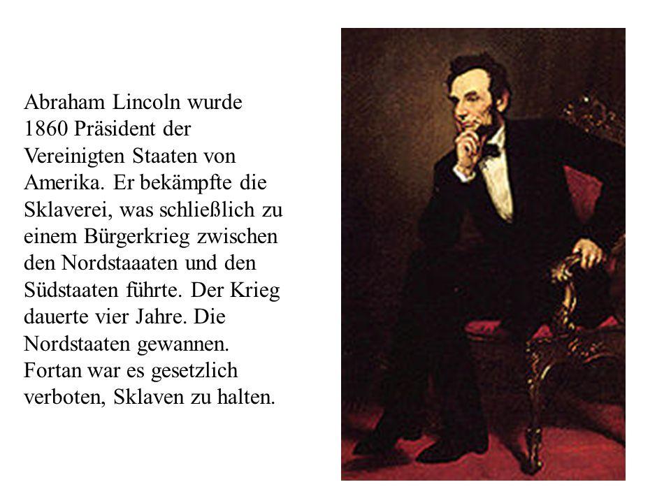 Abraham Lincoln wurde 1860 Präsident der Vereinigten Staaten von Amerika.