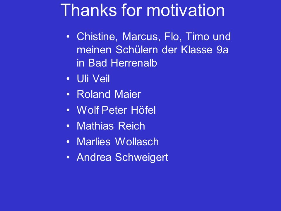 Thanks for motivation Chistine, Marcus, Flo, Timo und meinen Schülern der Klasse 9a in Bad Herrenalb.