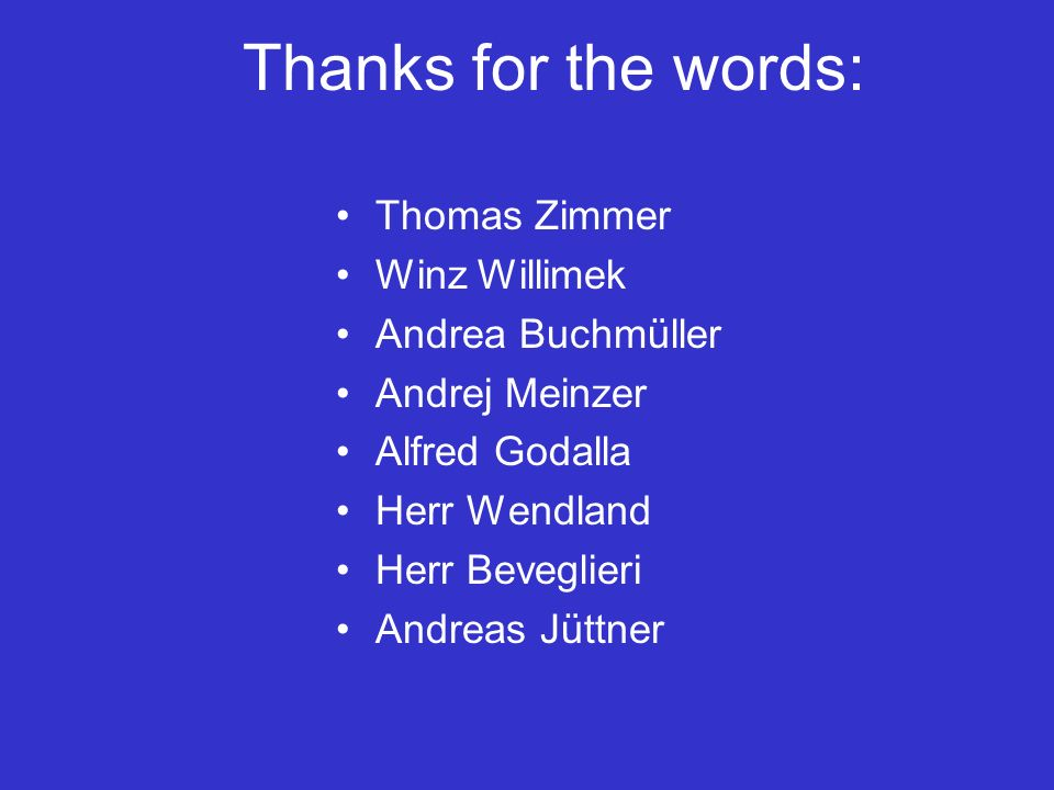 Thanks for the words: Thomas Zimmer Winz Willimek Andrea Buchmüller