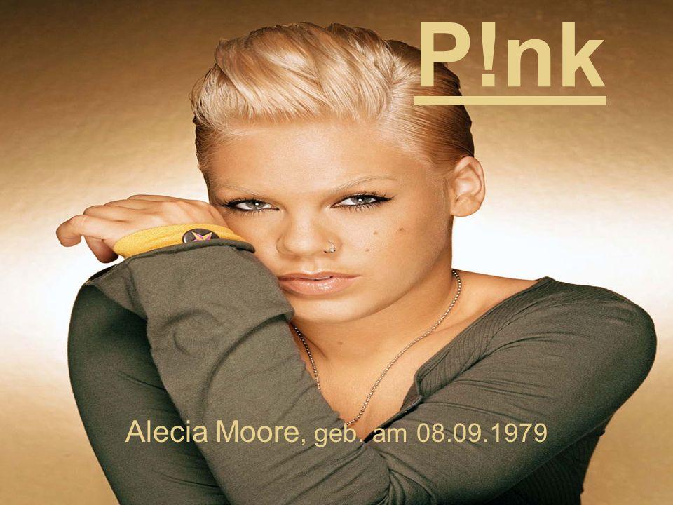 P!nk Alecia Moore, geb. am 08.09.1979