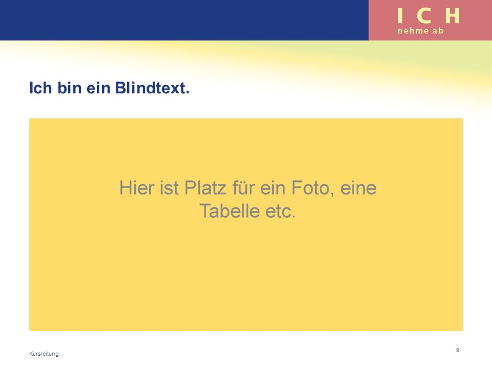 Ich bin ein Blindtext. Kursleitung:
