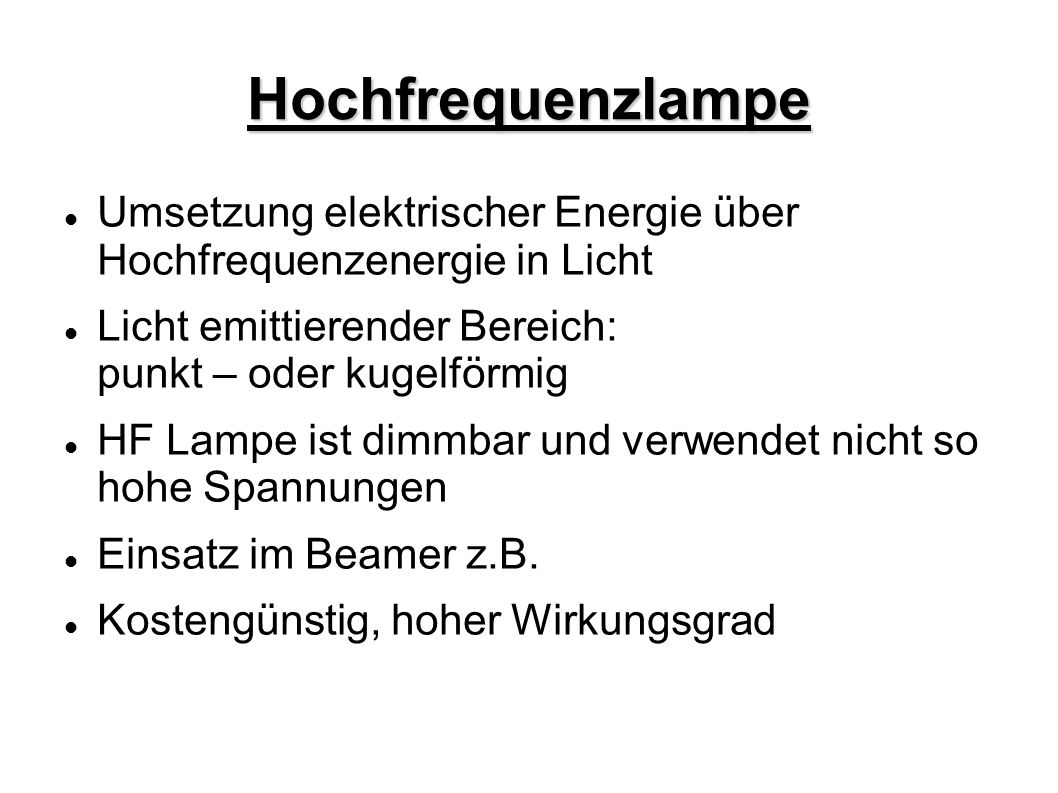 HochfrequenzlampeUmsetzung elektrischer Energie über Hochfrequenzenergie in Licht. Licht emittierender Bereich: punkt – oder kugelförmig.